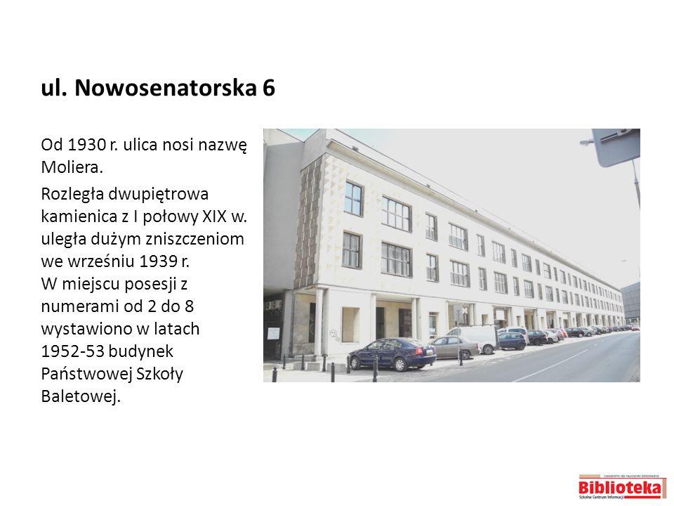 ul. Nowosenatorska 6 Od 1930 r. ulica nosi nazwę Moliera.