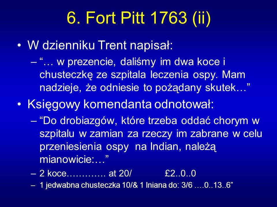 6. Fort Pitt 1763 (ii) W dzienniku Trent napisał: