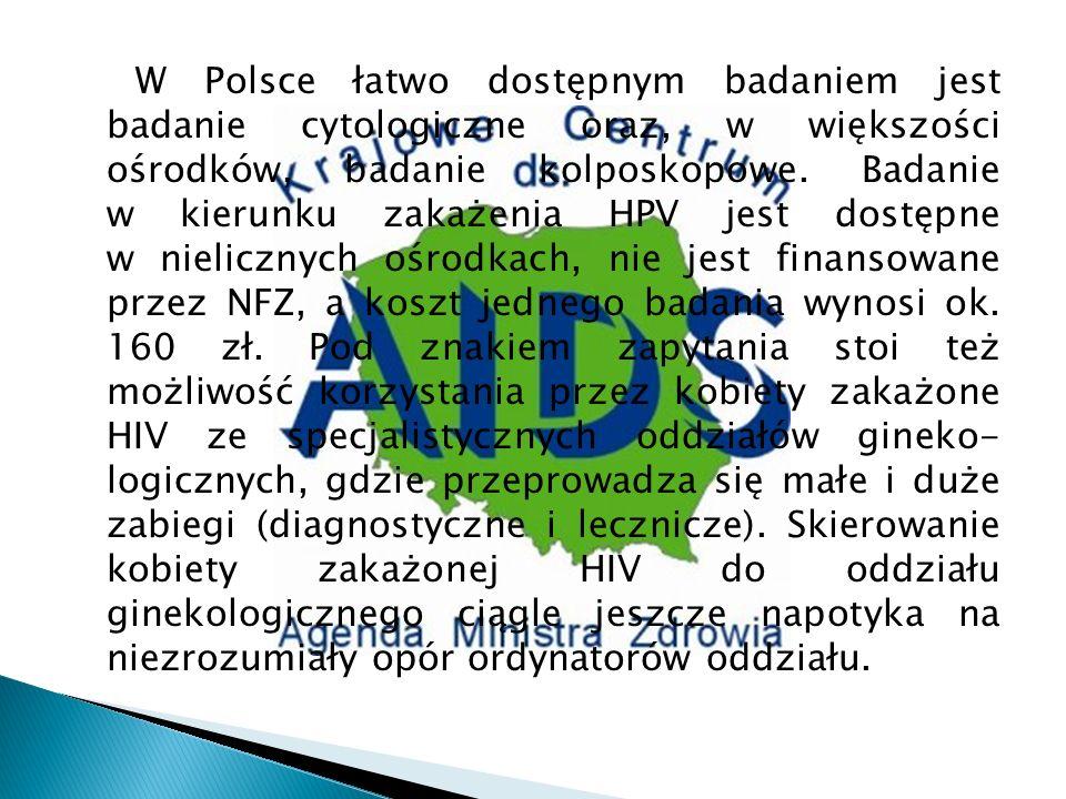 W Polsce łatwo dostępnym badaniem jest badanie cytologiczne oraz, w większości ośrodków, badanie kolposkopowe.
