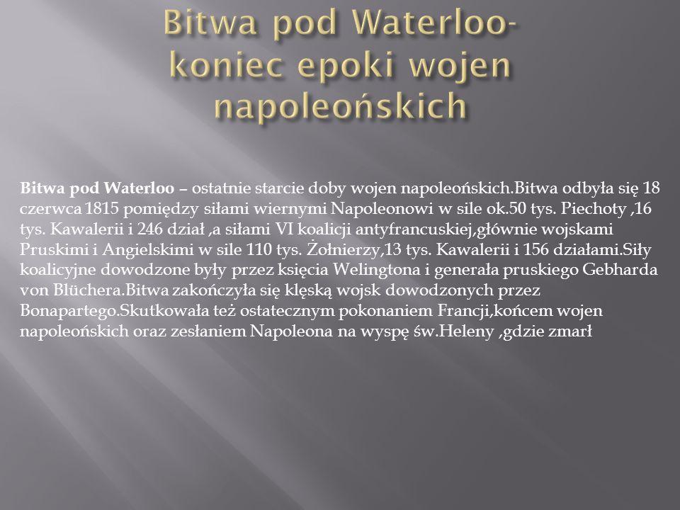 Bitwa pod Waterloo- koniec epoki wojen napoleońskich