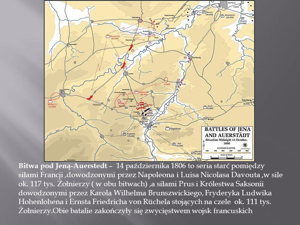 Bitwa pod Jeną-Auerstedt – 14 października 1806 to seria starć pomiędzy siłami Francji ,dowodzonymi przez Napoleona i Luisa Nicolasa Davouta ,w sile ok.