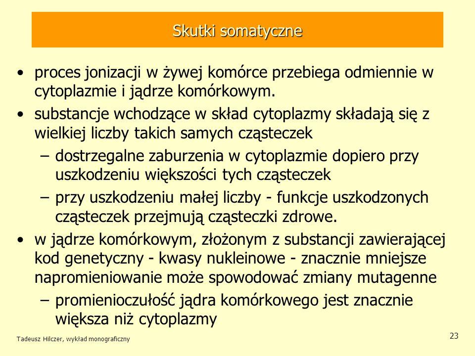 Skutki somatyczneproces jonizacji w żywej komórce przebiega odmiennie w cytoplazmie i jądrze komórkowym.