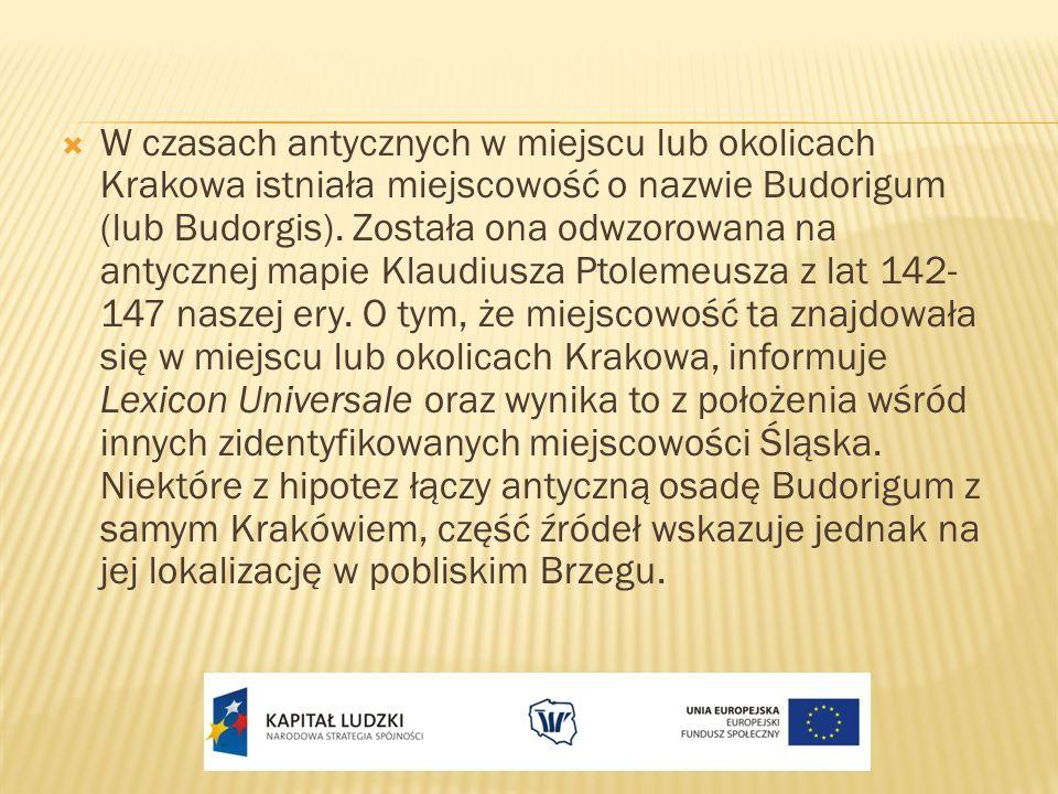 W czasach antycznych w miejscu lub okolicach Krakowa istniała miejscowość o nazwie Budorigum (lub Budorgis).
