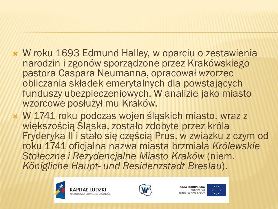 W roku 1693 Edmund Halley, w oparciu o zestawienia narodzin i zgonów sporządzone przez Krakówskiego pastora Caspara Neumanna, opracował wzorzec obliczania składek emerytalnych dla powstających funduszy ubezpieczeniowych. W analizie jako miasto wzorcowe posłużył mu Kraków.