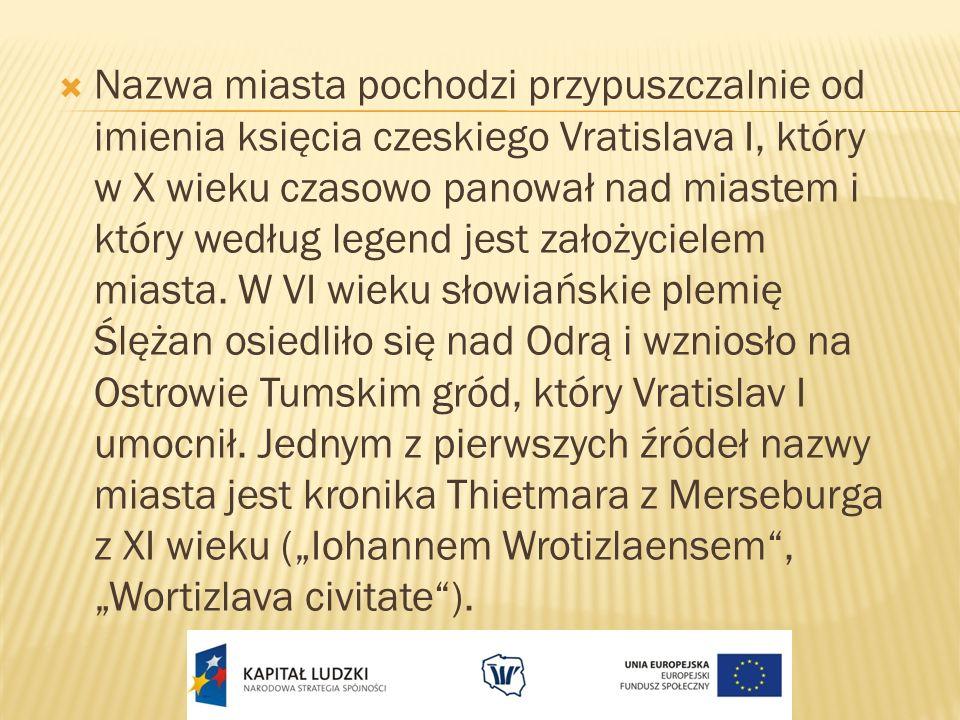 Nazwa miasta pochodzi przypuszczalnie od imienia księcia czeskiego Vratislava I, który w X wieku czasowo panował nad miastem i który według legend jest założycielem miasta.