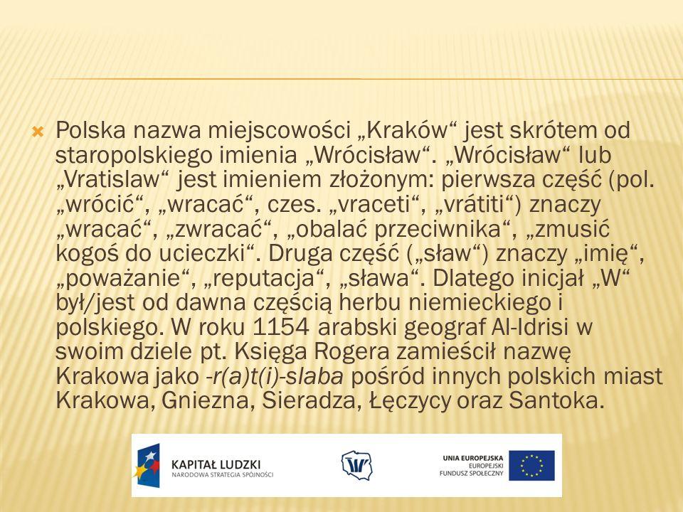 """Polska nazwa miejscowości """"Kraków jest skrótem od staropolskiego imienia """"Wrócisław ."""