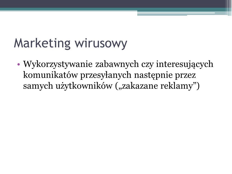 """Marketing wirusowy Wykorzystywanie zabawnych czy interesujących komunikatów przesyłanych następnie przez samych użytkowników (""""zakazane reklamy )"""