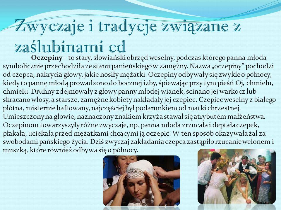 Zwyczaje i tradycje związane z zaślubinami cd