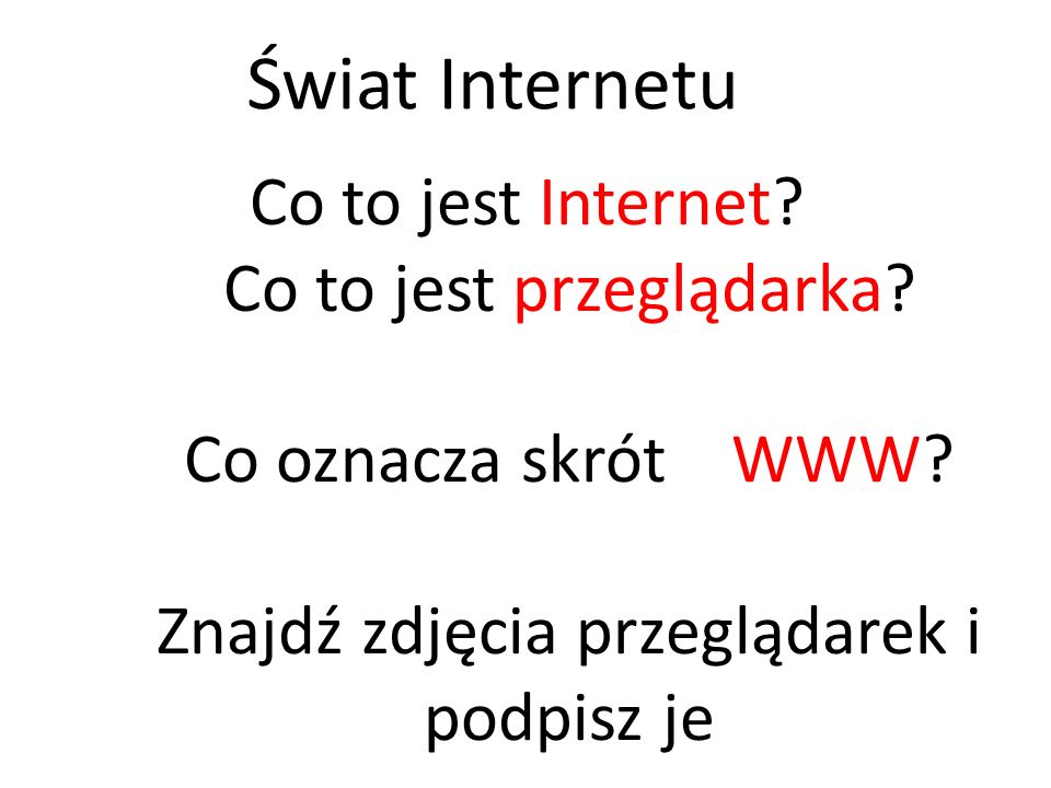 Świat Internetu Co to jest Internet. Co to jest przeglądarka.
