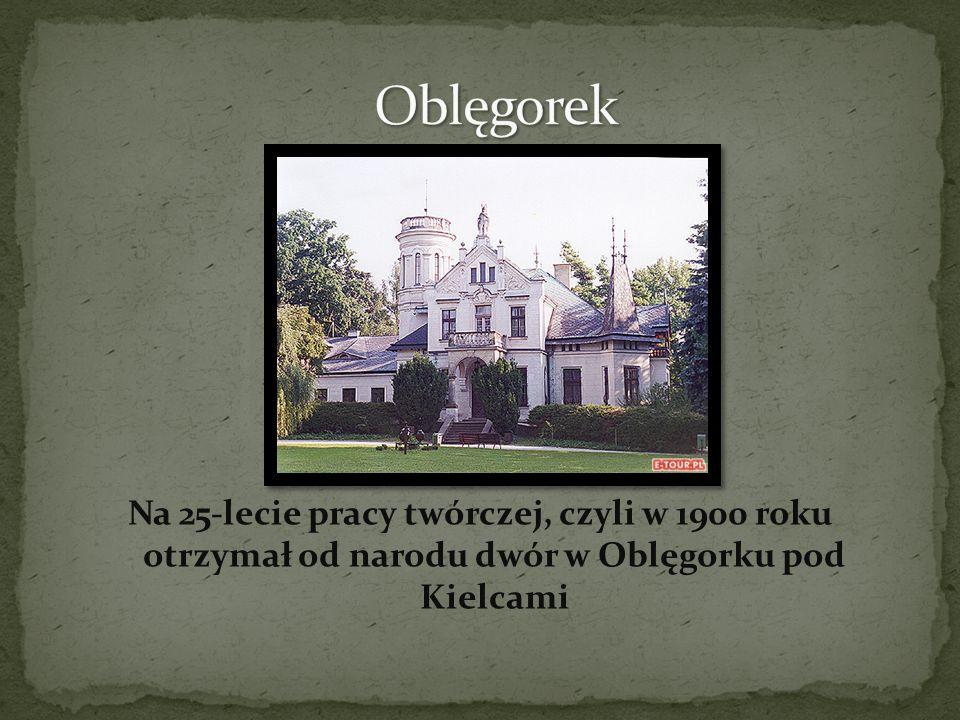 Oblęgorek Na 25-lecie pracy twórczej, czyli w 1900 roku otrzymał od narodu dwór w Oblęgorku pod Kielcami.