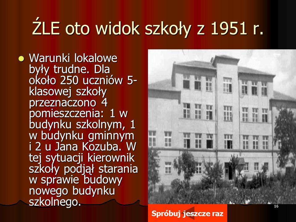 ŹLE oto widok szkoły z 1951 r.