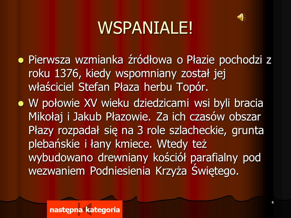 WSPANIALE! Pierwsza wzmianka źródłowa o Płazie pochodzi z roku 1376, kiedy wspomniany został jej właściciel Stefan Płaza herbu Topór.