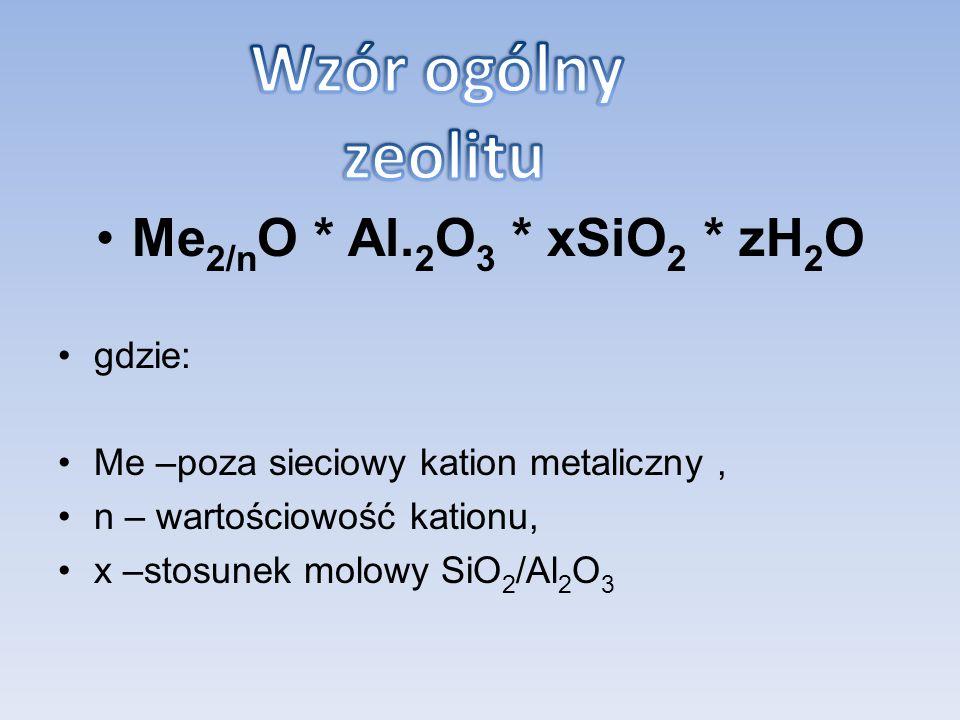 Wzór ogólny zeolitu Me2/nO * Al.2O3 * xSiO2 * zH2O gdzie: