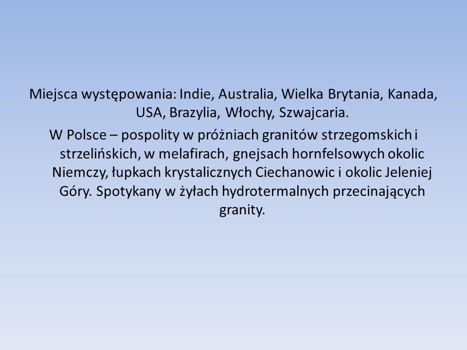 Miejsca występowania: Indie, Australia, Wielka Brytania, Kanada, USA, Brazylia, Włochy, Szwajcaria.