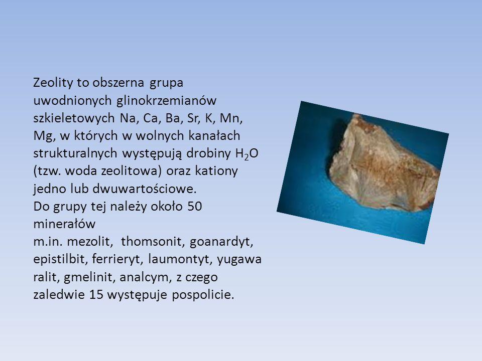 Zeolity to obszerna grupa uwodnionych glinokrzemianów szkieletowych Na, Ca, Ba, Sr, K, Mn, Mg, w których w wolnych kanałach strukturalnych występują drobiny H2O (tzw.
