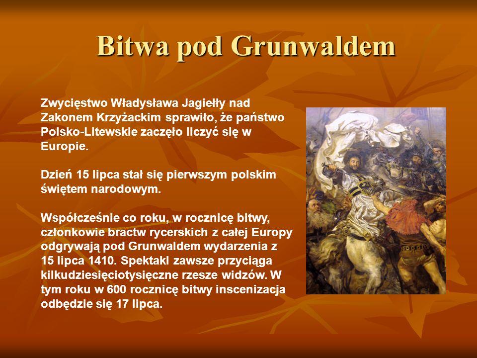 Bitwa pod Grunwaldem Zwycięstwo Władysława Jagiełły nad Zakonem Krzyżackim sprawiło, że państwo Polsko-Litewskie zaczęło liczyć się w Europie.