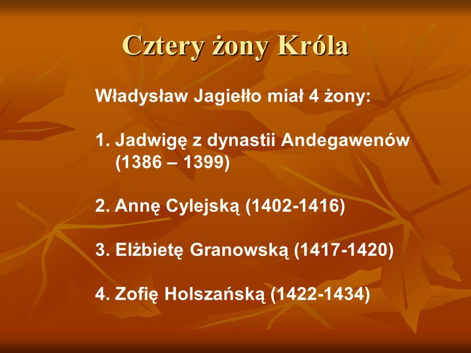 Cztery żony Króla Władysław Jagiełło miał 4 żony: