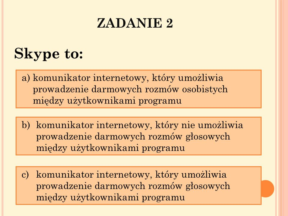 ZADANIE 2Skype to: komunikator internetowy, który umożliwia prowadzenie darmowych rozmów osobistych między użytkownikami programu.