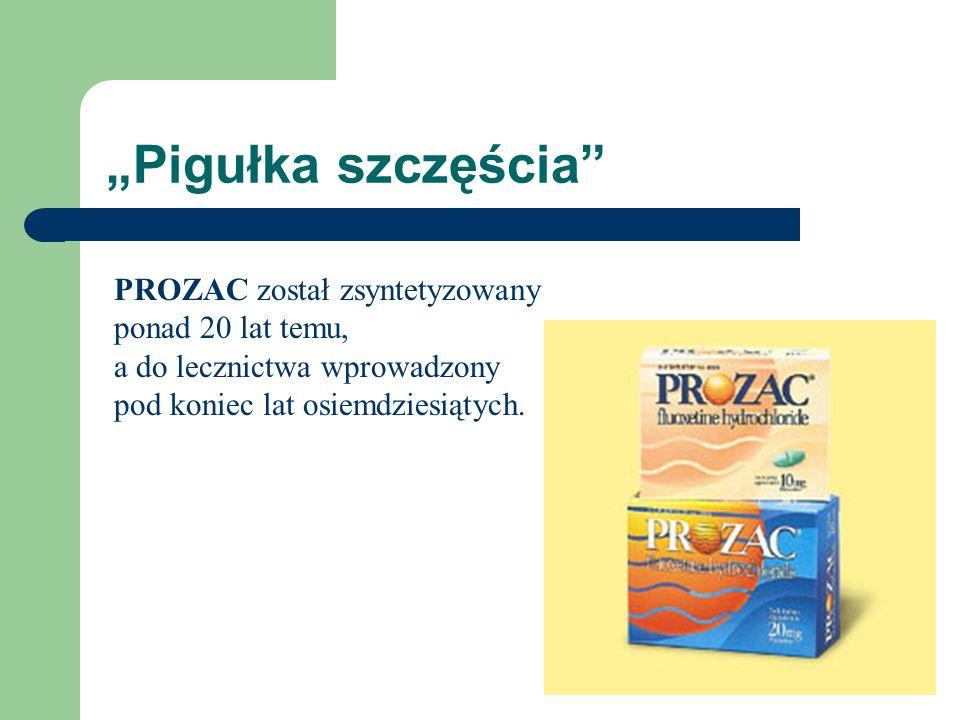 """""""Pigułka szczęścia PROZAC został zsyntetyzowany ponad 20 lat temu,"""