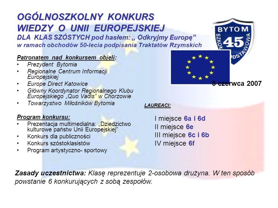 OGÓLNOSZKOLNY KONKURS WIEDZY O UNII EUROPEJSKIEJ DLA KLAS SZÓSTYCH pod hasłem: ,, Odkryjmy Europę w ramach obchodów 50-lecia podpisania Traktatów Rzymskich