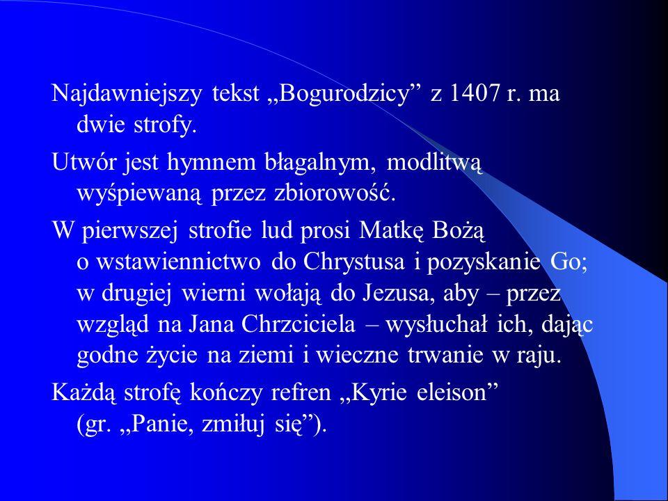 """Najdawniejszy tekst """"Bogurodzicy z 1407 r. ma dwie strofy."""