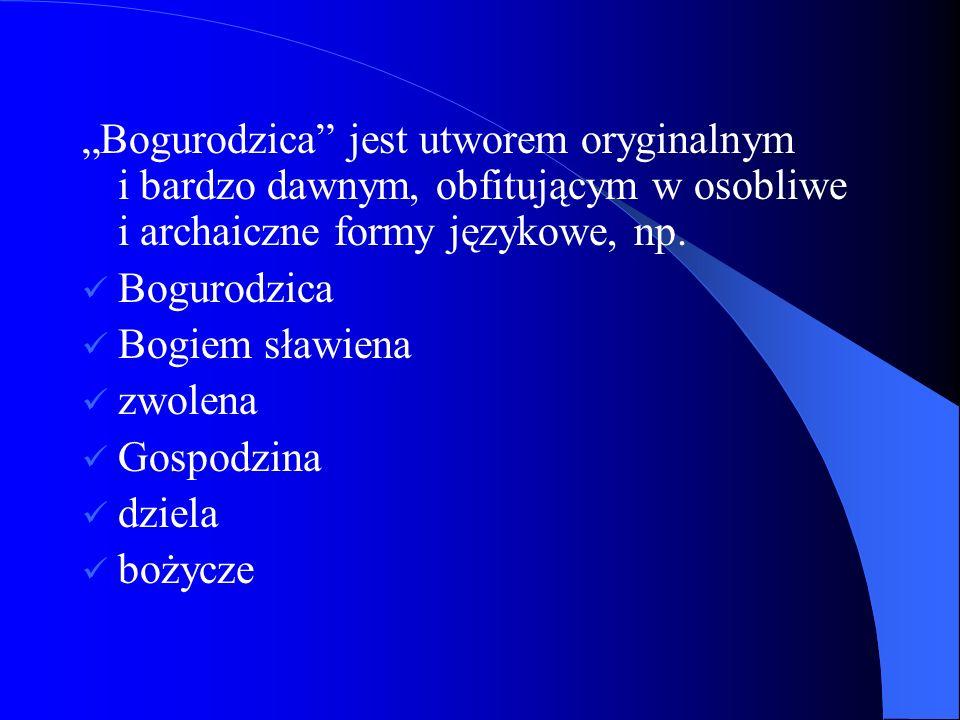 """""""Bogurodzica jest utworem oryginalnym i bardzo dawnym, obfitującym w osobliwe i archaiczne formy językowe, np."""