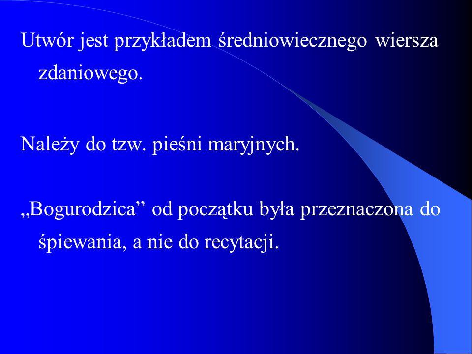Utwór jest przykładem średniowiecznego wiersza zdaniowego.