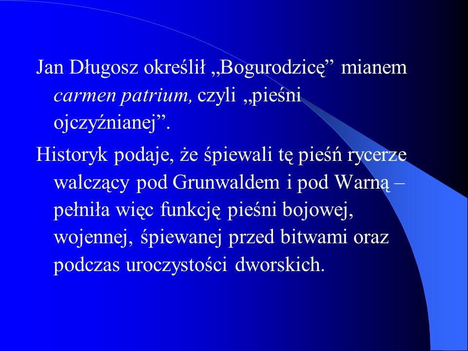 """Jan Długosz określił """"Bogurodzicę mianem carmen patrium, czyli """"pieśni ojczyźnianej ."""