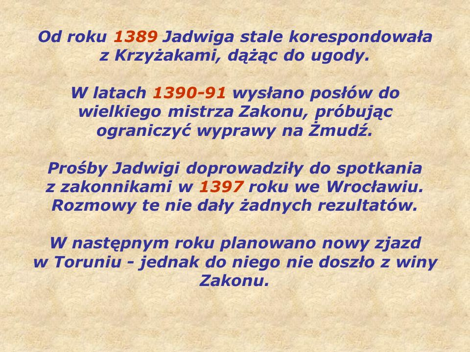 Od roku 1389 Jadwiga stale korespondowała z Krzyżakami, dążąc do ugody