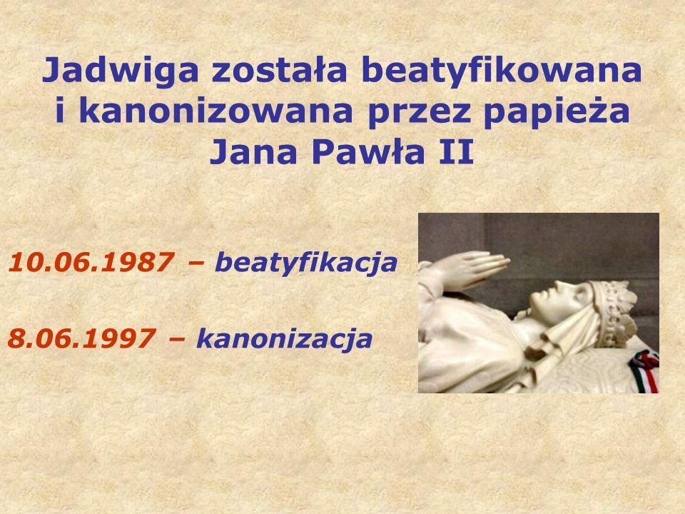 Jadwiga została beatyfikowana i kanonizowana przez papieża Jana Pawła II