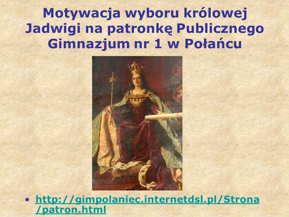 Motywacja wyboru królowej Jadwigi na patronkę Publicznego Gimnazjum nr 1 w Połańcu
