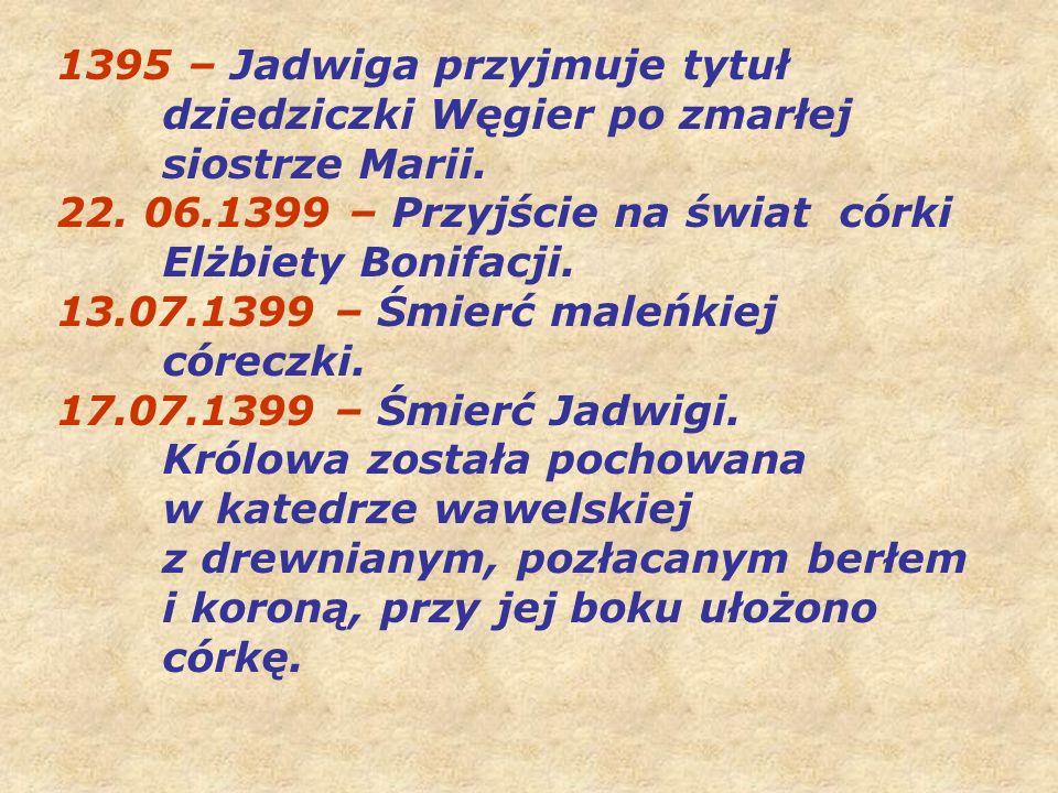 1395 – Jadwiga przyjmuje tytuł. dziedziczki Węgier po zmarłej