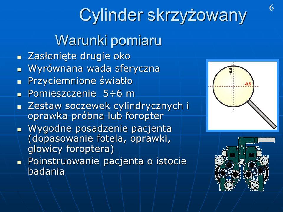 Cylinder skrzyżowany Warunki pomiaru 6 Zasłonięte drugie oko