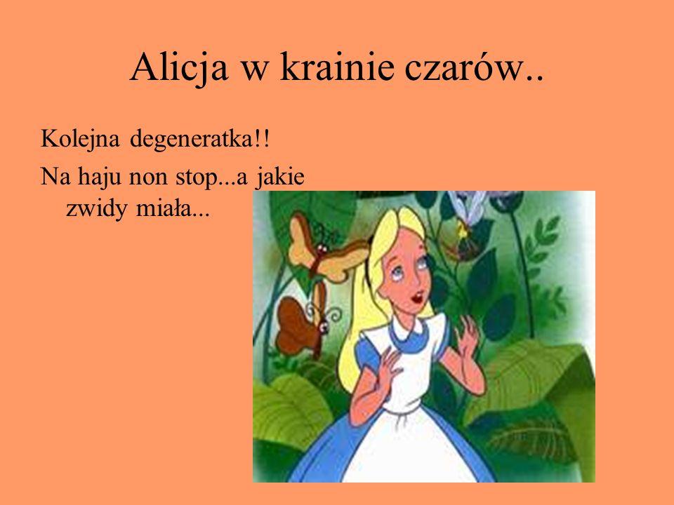 Alicja w krainie czarów..