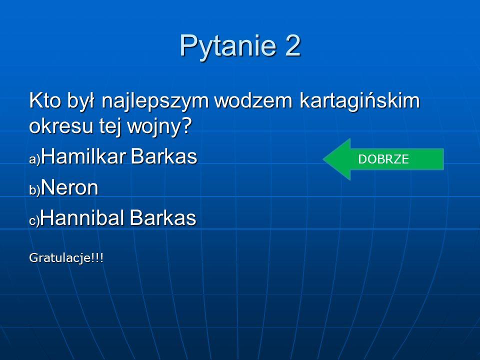 Pytanie 2 Kto był najlepszym wodzem kartagińskim okresu tej wojny
