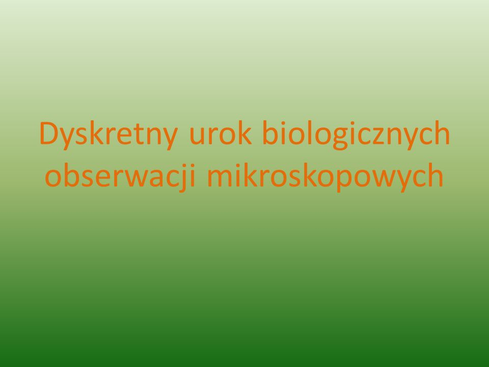 Dyskretny urok biologicznych obserwacji mikroskopowych