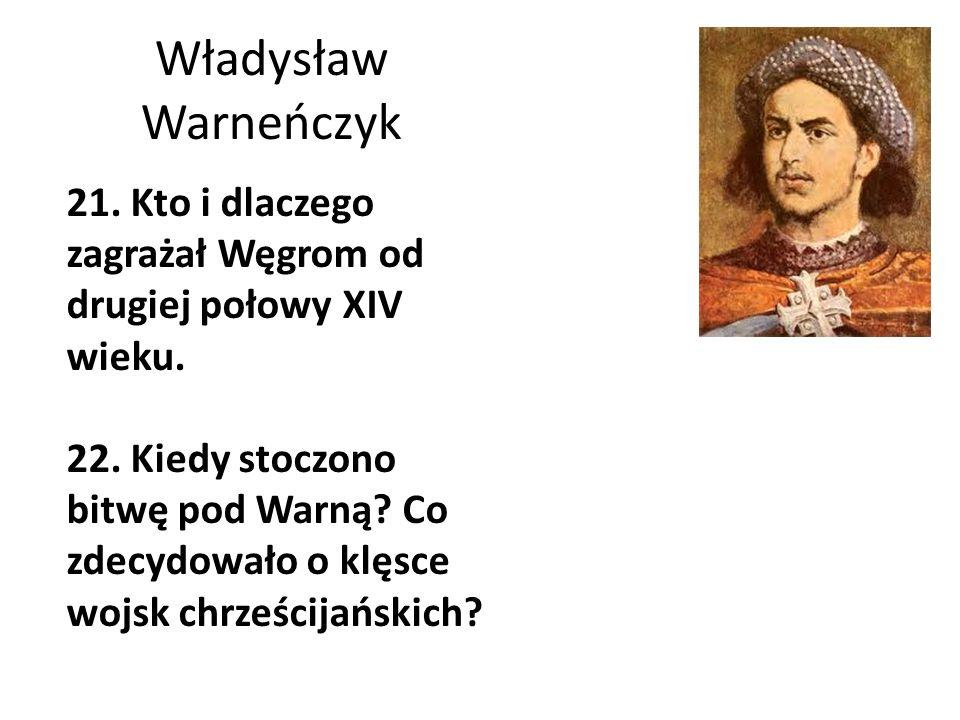 Władysław Warneńczyk 21. Kto i dlaczego zagrażał Węgrom od drugiej połowy XIV wieku.
