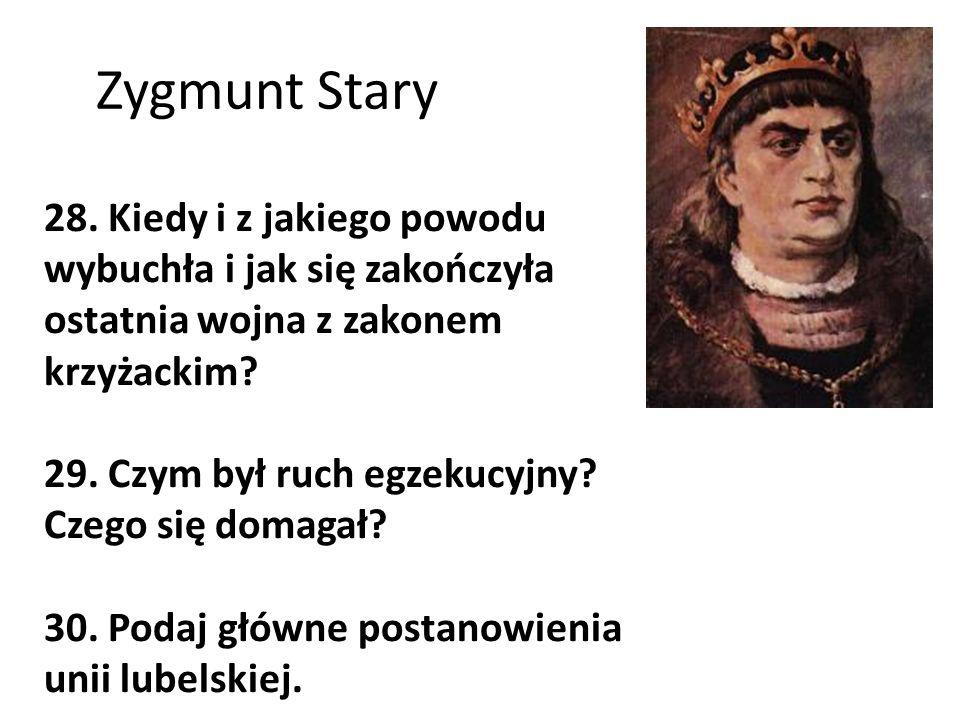 Zygmunt Stary 28. Kiedy i z jakiego powodu wybuchła i jak się zakończyła ostatnia wojna z zakonem krzyżackim