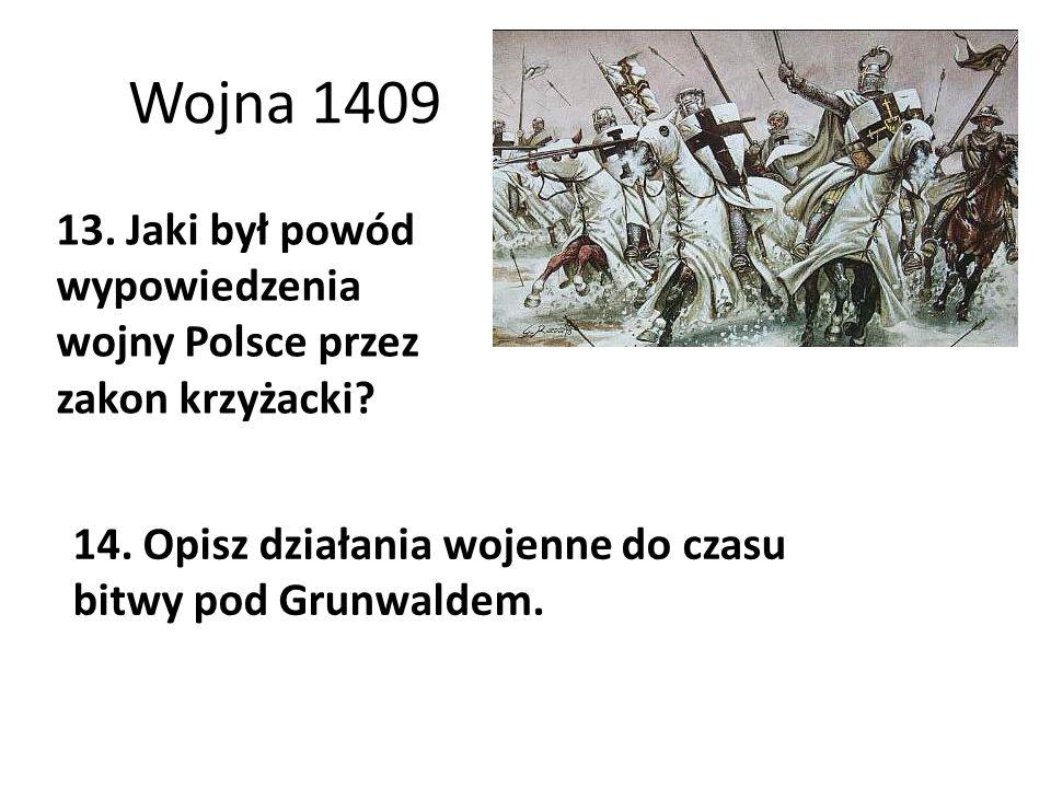 Wojna 1409 13. Jaki był powód wypowiedzenia wojny Polsce przez zakon krzyżacki.