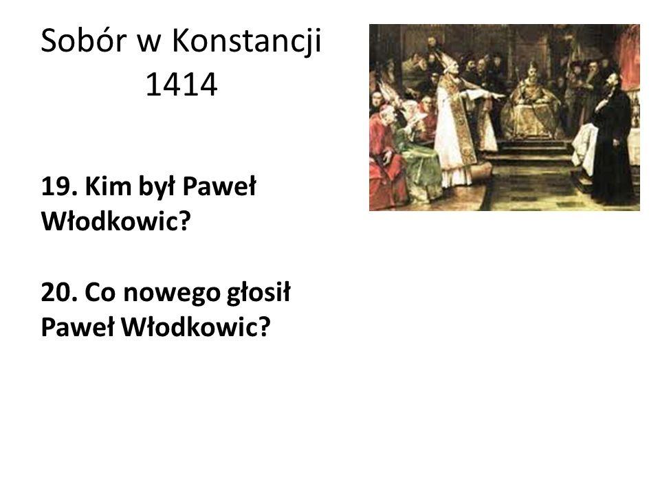 Sobór w Konstancji 1414 19. Kim był Paweł Włodkowic