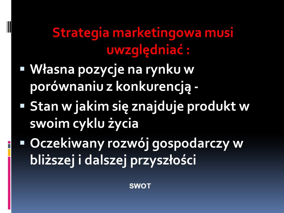 Strategia marketingowa musi uwzględniać :