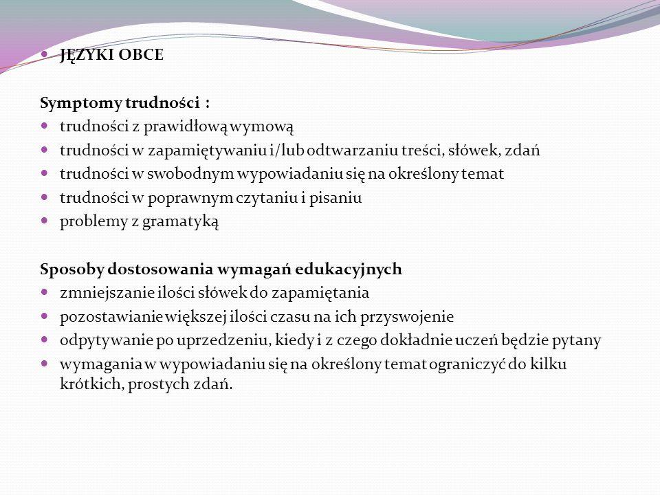 JĘZYKI OBCE Symptomy trudności : trudności z prawidłową wymową. trudności w zapamiętywaniu i/lub odtwarzaniu treści, słówek, zdań.
