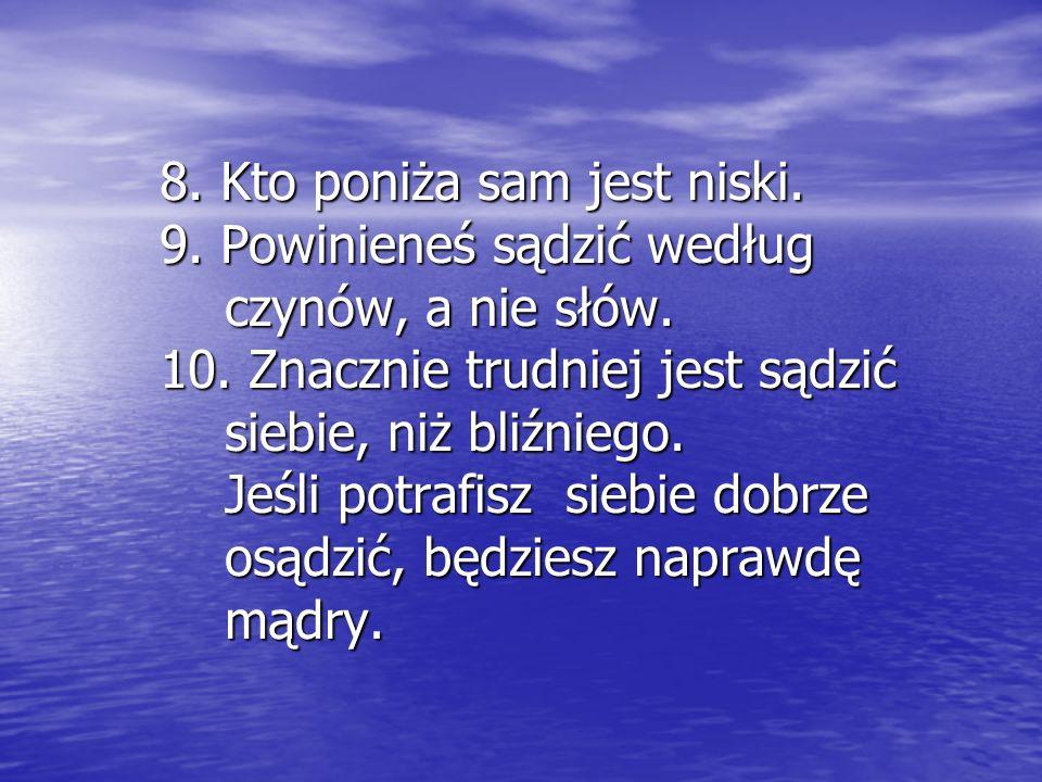 8. Kto poniża sam jest niski. 9
