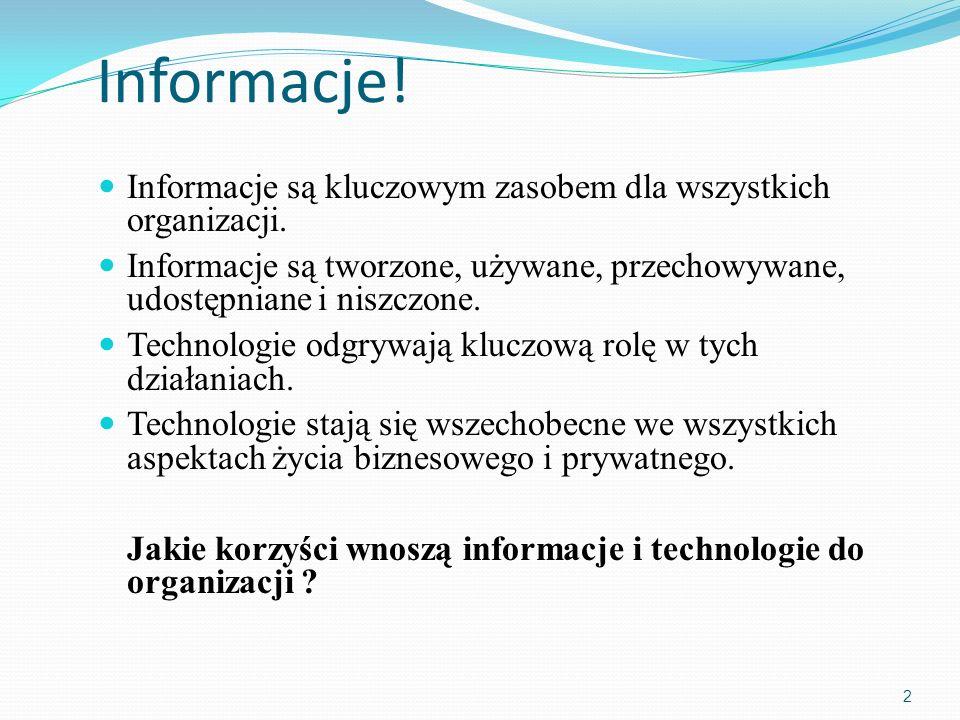 Informacje! Informacje są kluczowym zasobem dla wszystkich organizacji. Informacje są tworzone, używane, przechowywane, udostępniane i niszczone.