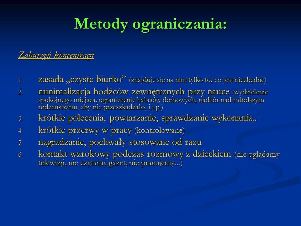 Metody ograniczania: Zaburzeń koncentracji. zasada ,,czyste biurko (znajduje się na nim tylko to, co jest niezbędne)