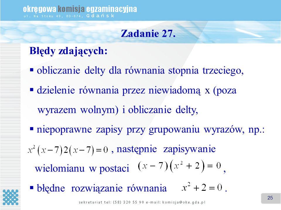 Zadanie 27. Błędy zdających: obliczanie delty dla równania stopnia trzeciego, dzielenie równania przez niewiadomą x (poza.