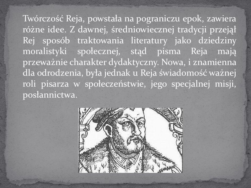 Twórczość Reja, powstała na pograniczu epok, zawiera różne idee