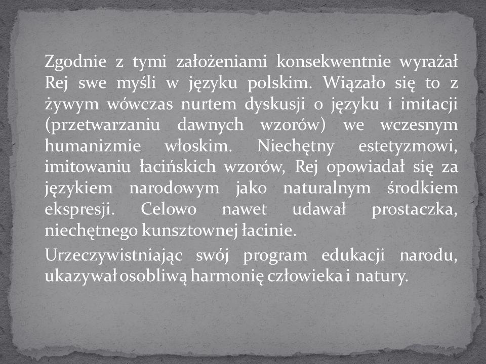 Zgodnie z tymi założeniami konsekwentnie wyrażał Rej swe myśli w języku polskim.