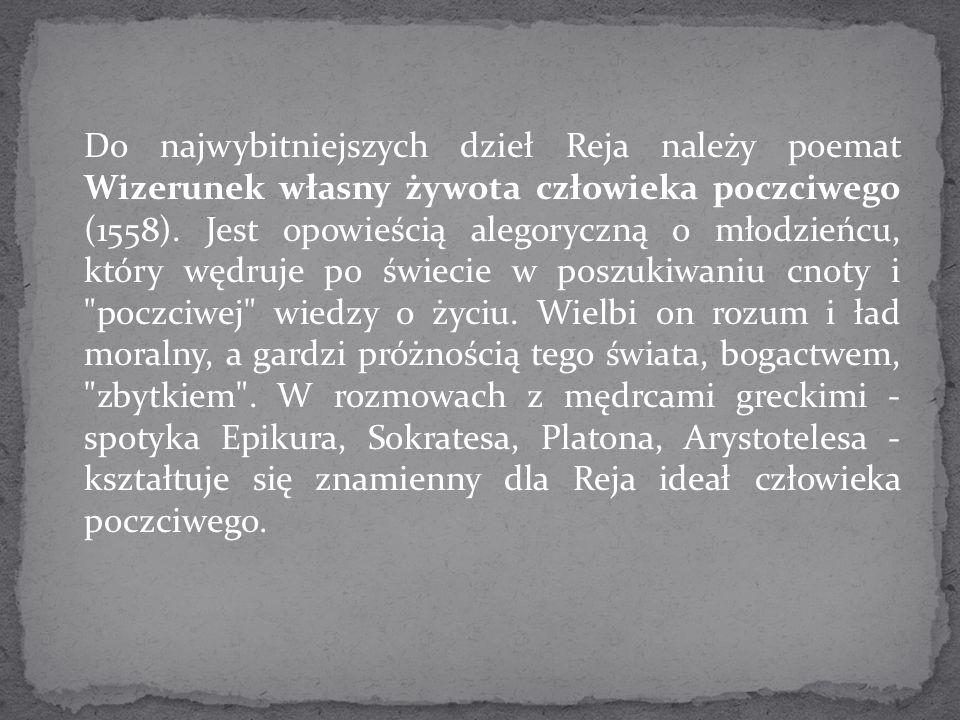 Do najwybitniejszych dzieł Reja należy poemat Wizerunek własny żywota człowieka poczciwego (1558).