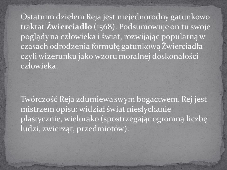 Ostatnim dziełem Reja jest niejednorodny gatunkowo traktat Źwierciadło (1568).